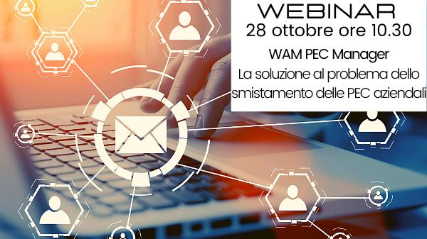 WEBINAR 28 ottobre - WAM PEC MANAGER: la soluzione al problema dello smistamento delle PEC aziendali